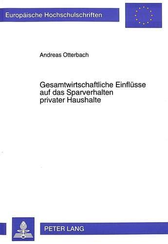 Gesamtwirtschaftliche Einfluesse Auf Das Sparverhalten Privater Haushalte (Paperback): Andreas ...