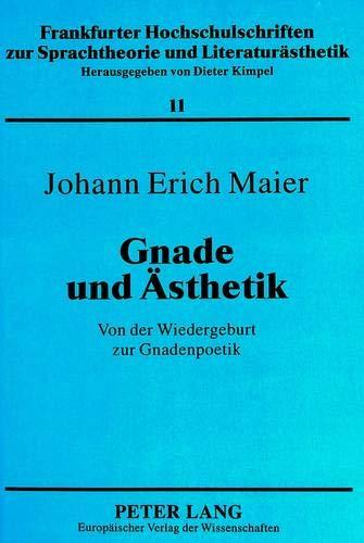 Gnade und Ästhetik Von der Wiedergeburt zur Gnadenpoetik: Maier, Johann Erich