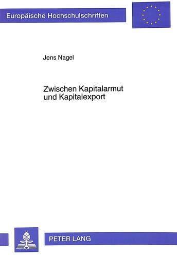 Zwischen Kapitalarmut und Kapitalexport Zum Problem der Auslandsinvestitionen deutscher Groß...