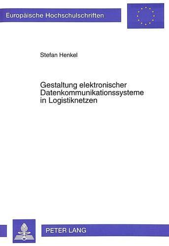 Gestaltung elektronischer Datenkommunikationssysteme in Logistiknetzen: Stefan Henkel