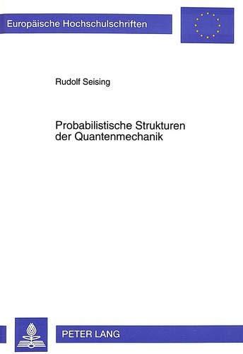 Probabilistische Strukturen der Quantenmechanik: Rudolf Seising