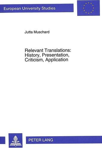 Relevant Translations: History, Presentation, Criticism, Application: Jutta Muschard