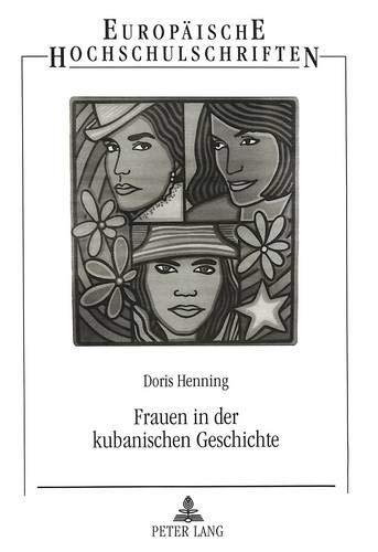 Frauen in der kubanischen Geschichte Zur Rolle der Frau im gesellschaftlichen Entwicklungsproze&...