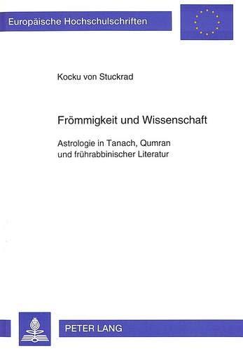 Frömmigkeit und Wissenschaft Astrologie in Tanach, Qumran und frührabbinischer Literatur:...