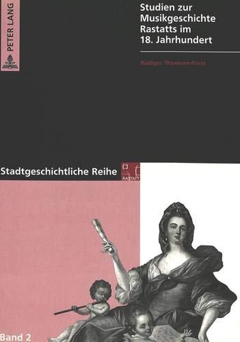 Studien zur Musikgeschichte Rastatts im 18. Jahrhundert: Rüdiger Thomsen-Fürst