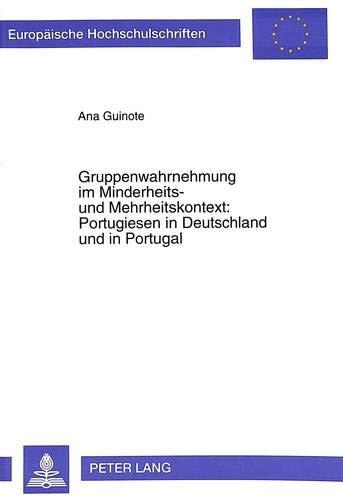Gruppenwahrnehmung im Minderheits- und Mehrheitskontext:- Portugiesen in Deutschland und in ...