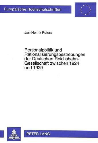 Personalpolitik und Rationalisierungsbestrebungen der Deutschen Reichsbahn-Gesellschaft zwischen ...