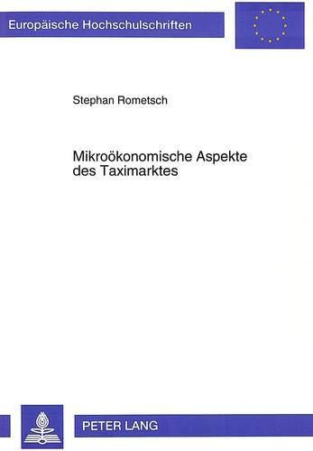 Mikrooekonomische Aspekte Des Taximarktes (Europaeische Hochschulschriften /: Stephan Rometsch