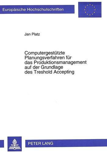 9783631497654: Computergestützte Planungsverfahren für das Produktionsmanagement auf der Grundlage des Treshold Accepting (Europäische Hochschulschriften / European ... Universitaires Européennes) (German Edition)