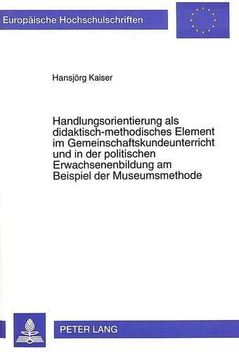 9783631497746: Handlungsorientierung als didaktisch-methodisches Element im Gemeinschaftskundeunterricht und in der politischen Erwachsenenbildung am Beispiel der ... Universitaires Européennes) (German Edition)