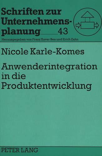 9783631498194: Anwenderintegration in die Produktentwicklung: Generierung von Innovationsideen durch die Interaktion von Hersteller und Anwender innovativer ... zur Unternehmensplanung) (German Edition)