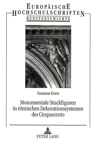 Monumentale Stuckfiguren in römischen Dekorationssystemen des Cinquecento: Evers, Susanne