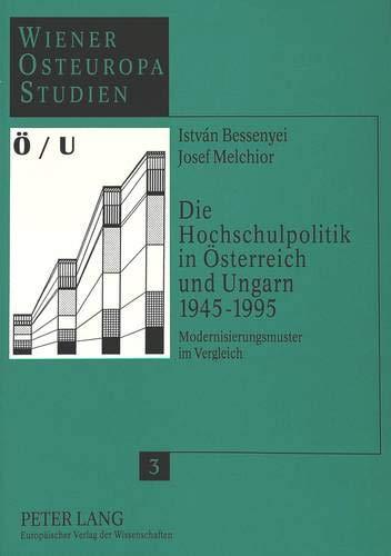Die Hochschulpolitik in Österreich und Ungarn 1945-1995. Modernisierungsmuster im Vergleich. ...