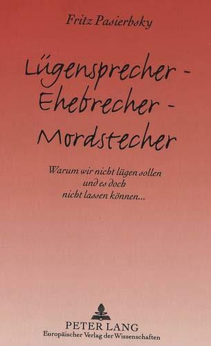 9783631498897: Lügensprecher - Ehebrecher - Mordstecher: Warum wir nicht lügen sollen und es doch nicht lassen können... (German Edition)