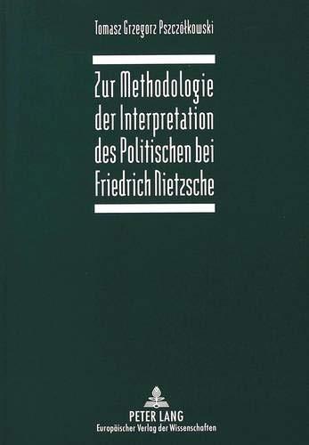 Zur Methodologie der Interpretation des Politischen bei Friedrich Nietzsche (German Edition): ...
