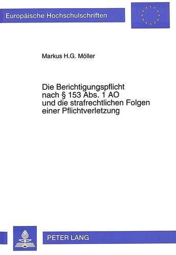 Die Berichtigungspflicht nach § 153 Abs. 1 AO und die strafrechtlichen Folgen einer ...