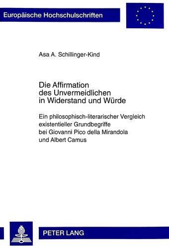 9783631499481: Die Affirmation des Unvermeidlichen in Widerstand und Würde: Ein philosophisch-literarischer Vergleich existentieller Grundbegriffe bei Giovanni Pico ... / European University Studie)