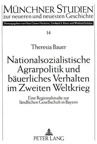 Nationalsozialistische Agrarpolitik und bäuerliches Verhalten im Zweiten Weltkrieg: Theresia ...