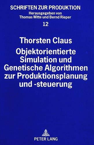 9783631500286: Objektorientierte Simulation und Genetische Algorithmen zur Produktionsplanung und -steuerung (Schriften zur Produktion) (German Edition)