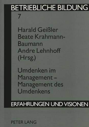Umdenken im Management - Management des Umdenkens (Betriebliche Bildung - Erfahrungen und Visionen)...