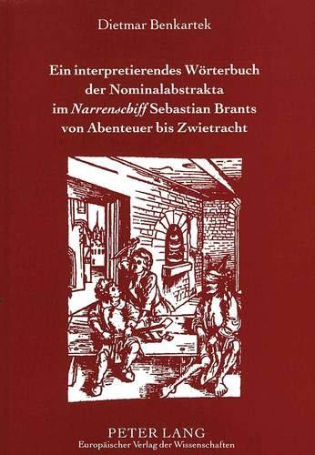 Ein interpretierendes Wörterbuch der Nominalabstrakta im «Narrenschiff» Sebastian ...