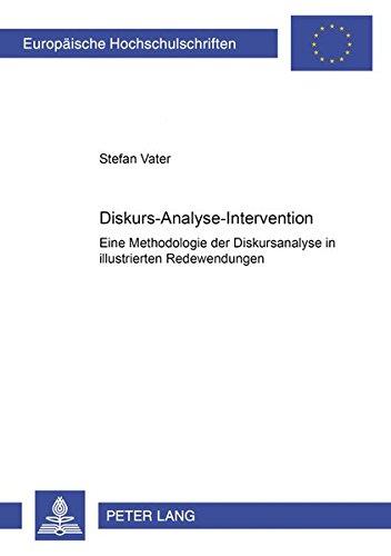 9783631501382: Diskurs-Analyse-Intervention: Eine Methodologie der Diskursanalyse in illustrierten Redewendungen (Europaeische Hochschulschriften / European University Studie)