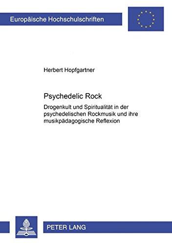 9783631501481: Psychedelic Rock: Drogenkult und Spiritualität in der psychedelischen Rockmusik und ihre musikpädagogische Reflexion (Europäische Hochschulschriften / ... Universitaires Européennes) (German Edition)