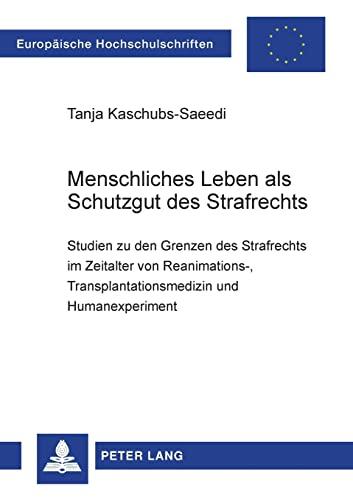 9783631501856: Menschliches Leben als Schutzgut des Strafrechts: Studien zu den Grenzen des Strafrechts im Zeitalter von Reanimations-, Transplantationsmedizin und ... Universitaires Européennes) (German Edition)