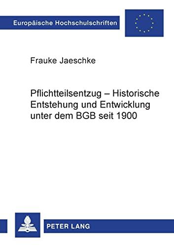 Pflichtteilsentzug - Historische Entstehung und Entwicklung unter dem BGB seit 1900: Frauke ...
