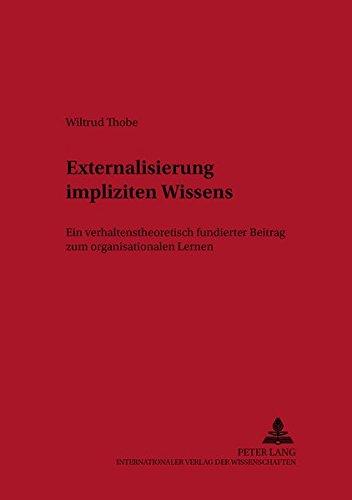 Externalisierung impliziten Wissens Ein verhaltenstheoretisch fundierter Beitrag: Thobe, Wiltrud