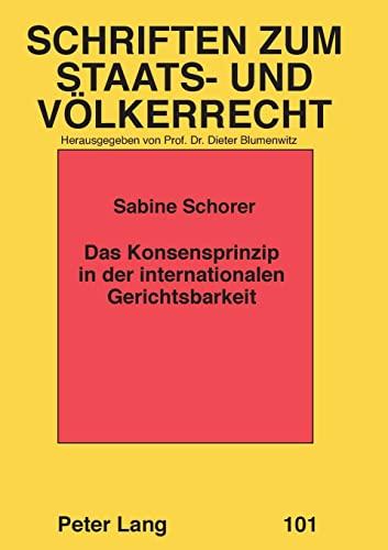 Das Konsensprinzip in der internationalen Gerichtsbarkeit: Sabine Schorer
