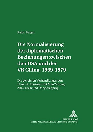 9783631502839: Die Normalisierung der diplomatischen Beziehungen zwischen den USA und der VR China 1969-1979: Die geheimen Verhandlungen von Henry A. Kissinger mit ... zur Internationalen Politik) (German Edition)