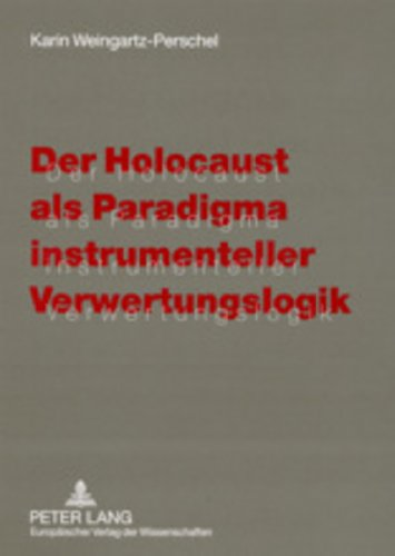 Der Holocaust als Paradigma instrumenteller Verwertungslogik: Karin Weingartz-Perschel (author)