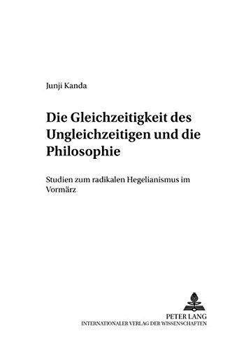 9783631503164: Die Gleichzeitigkeit des Ungleichzeitigen und die Philosophie: Studien zum radikalen Hegelianismus im Vormärz (Forschungen zum Junghegelianismus. ... Theorie, Wirkungsgeschichte) (German Edition)