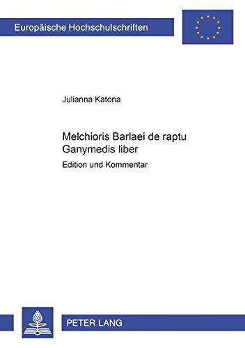 9783631503218: Melchioris Barlaei de raptu Ganymedis liber: Edition und Kommentar (Europaeische Hochschulschriften / European University Studie)