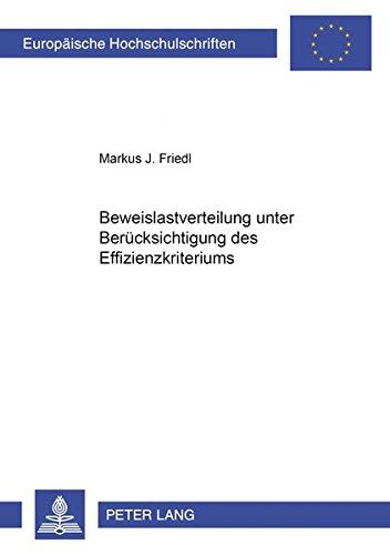 Beweislastverteilung unter Berücksichtigung des Effizienzkriteriums (Europäische Hochschulschriften: Friedl, Markus J.