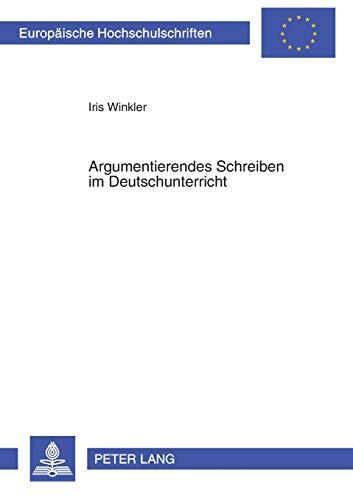 9783631504697: Argumentierendes Schreiben im Deutschunterricht: Theorie und Praxis (Europaeische Hochschulschriften / European University Studie)