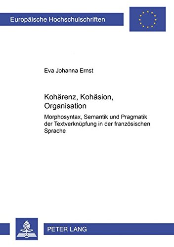 Kohärenz, Kohäsion, Organisation Morphosyntax, Semantik und Pragm: Ernst Eva Johanna
