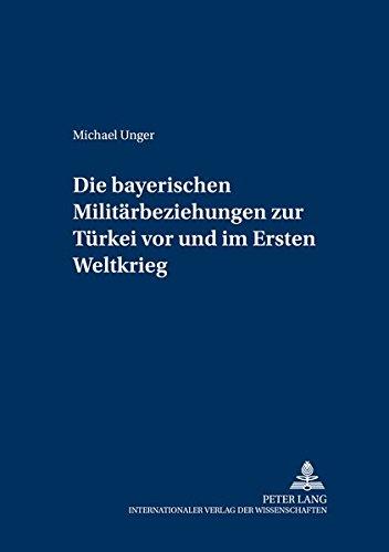 9783631505052: Die Bayerischen Militaerbeziehungen Zur Tuerkei VOR Und Im Ersten Weltkrieg (Militearhistorische Untersuchungen,)