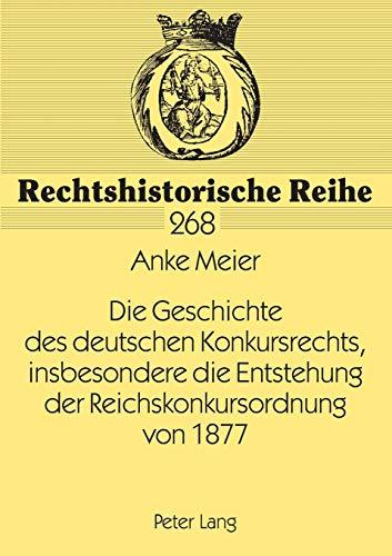 Die Geschichte des deutschen Konkursrechts, insbesondere die Entstehung der Reichskonkursordnung ...