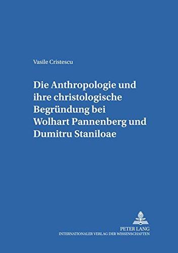 Die Anthropologie und ihre christologische Begründung bei Wolfhart Pannenberg und Dumitru ...