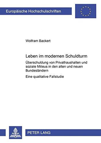 9783631505465: Leben Im Modernen Schuldturm: Ueberschuldung Von Privathaushalten Und Soziale Milieus in Den Alten Und Neuen Bundeslaendern Eine Qualitative ... / European University Studie)