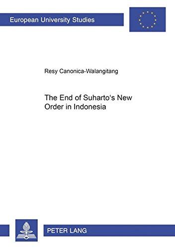 9783631505731: The End of Suharto's New Order in Indonesia (Europäische Hochschulschriften / European University Studies / Publications Universitaires Européennes)
