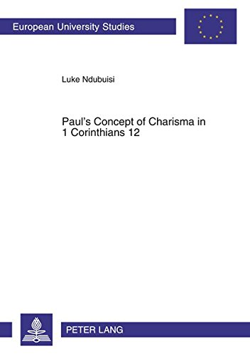 Paul's Concept of Charisma in 1 Corinthians 12: With Emphasis on Nigerian Charismatic Movement...