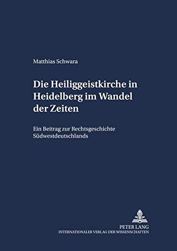 Die Heiliggeistkirche in Heidelberg im Wandel der Zeiten: Matthias Schwara