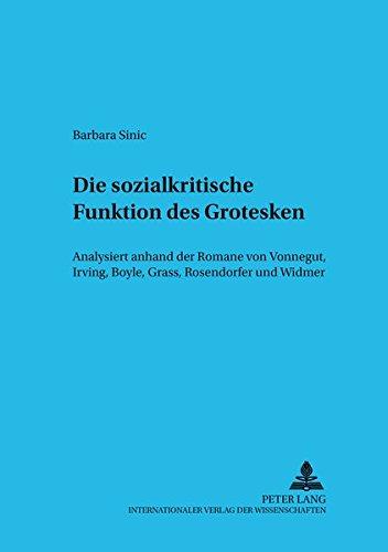 Die Sozialkritische Funktion Des Grotesken: Analysiert Anhand Der Romane Von Vonnegut, Irving, ...
