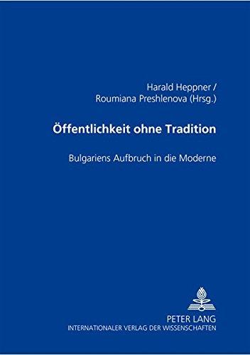 Öffentlichkeit ohne Tradition Bulgariens Aufbruch in die Moderne: Heppner, Harald / ...