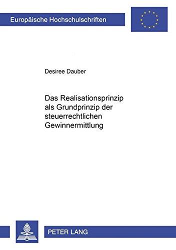 Das Realisationsprinzip ALS Grundprinzip Der Steuerrechtlichen Gewinnermittlung (Paperback): ...