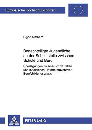 9783631508183: Benachteiligte Jugendliche an der Schnittstelle zwischen Schule und Beruf: Überlegungen zu einer strukturellen und inhaltlichen Reform präventiver ... Universitaires Européennes) (German Edition)