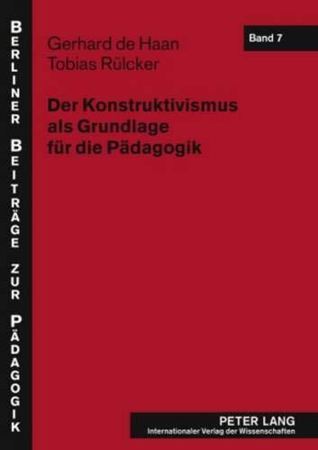 9783631508411: Der Konstruktivismus als Grundlage für die Pädagogik (Berliner Beiträge zur Pädagogik) (German Edition)